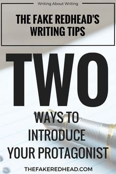 Two Ways To Introduce Your Protagonist | Writing About Writing | Writing Tips | Writing Advice | The Fake Redhead's Writing Tips