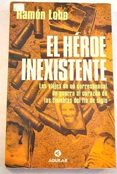 Periodisme  El héroe inexistente de Ramón Lobo