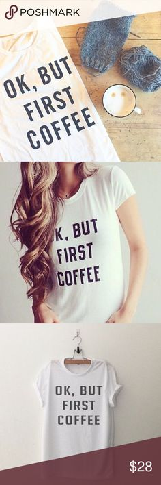 ❤️☕️Coffee T Shirt! Fashion t shirt. Ok, but first coffee. NWT you will receive a new in package item :) haveitwearitloveit® Tops Tees - Short Sleeve