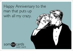 Happy Anniversary to the man that puts up with all my crazy. | Anniversary Ecard