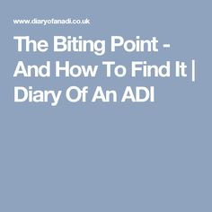 The Biting Point - And How To Find It | Diary Of An ADI