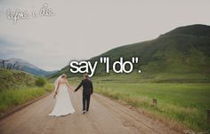 "bucket list: say ""I do"""