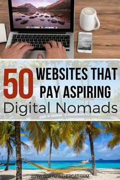 50 Websites That Pay Aspiring Digital Nomads | Best Freelancer Advice | Top Information For Freelancing | Making Money & Living Abroad | How To Make Money Online | Top Resources For Making Earning A Living Online | Best Resources For Remote Workers | How