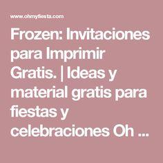 Frozen: Invitaciones para Imprimir Gratis.    Ideas y material gratis para fiestas y celebraciones Oh My Fiesta!