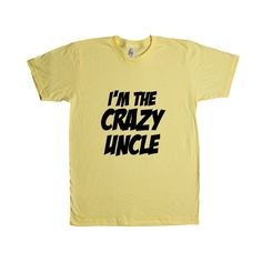 I'm The Crazy Uncle Uncles Dads Father Fathers Grandpa Grandfather Children Kids Parent Parents Parenting Unisex T Shirt SGAL4 Unisex T Shirt