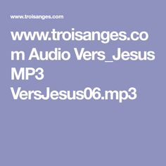 www.troisanges.com Audio Vers_Jesus MP3 VersJesus06.mp3