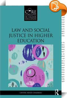 Law and Social Justice in Higher Education    :  The latest volume in the Core Concepts in Higher Education series explores the complexity of law in higher education and both the limits and opportunities of how law can promote inclusivity and access on campus. Through a historical and legal framework, this volume discusses undergraduate students' histories of inclusion and struggles for social justice in higher education by race, sex, social class, dis/ability, and sexual orientation. ...