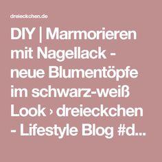 DIY | Marmorieren mit Nagellack - neue Blumentöpfe im schwarz-weiß Look › dreieckchen - Lifestyle Blog #dreimalanders