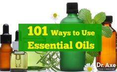 101 Ways to Use Essential Oils http://www.draxe.com #health #holistic #natural