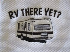 rv there yet kitchen towel with little camper guy.