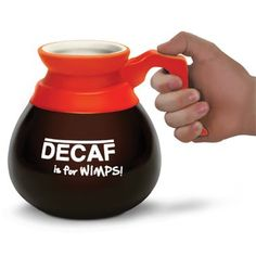Show the world that no matter how you drink your favorite java, purist or fangled, only a caffeine buzz will suit you.   The ceramic mug looks like a pot of decaf coffee from your favorite diner or restaurant.   On each side it is emblazoned with the statement that Decaf Is For Wimps!