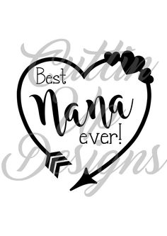 Best Nana Ever Custom Heart Arrow. Names can be changed, just ask! SVG Cutting file for Cricut or Cameo (Designer Edition) Great shirt idea by CuttinUpGifts on Etsy