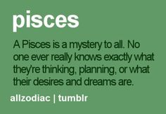 True :) And personally I like it like that - it protects us Pisces personalities...