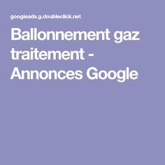 Ballonnement gaz traitement - Annonces Google