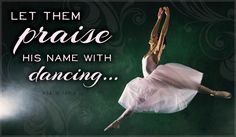 Let them praise his name with dancing and make music to him with tambourine and harp.  Psalm 149:3