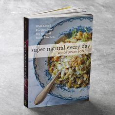 Feed Your Shelf: Favorite New Cookbook - Super Natural Every Day by Heidi Swanson