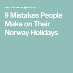 9 Mistakes People Make on Their Norway Holidays