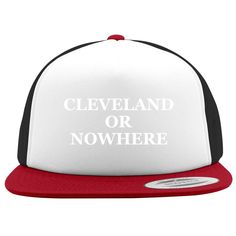 Cleveland Or Nowhere Foam Trucker Hat