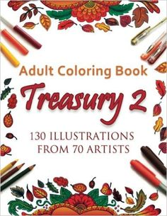 Amazon.com: Adult Coloring Book Treasury 2: 130 Illustrations from 70 Artists (9780997595925): Treasury Artists Group: Books Newest edition from this group, includes a drawing from Heather Burns