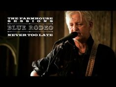 Blue Rodeo 'Never Too Late' Never Too Late, Rodeo, New Music, Tv Shows, Songs, Peeps, Youtube, Instruments, Blue