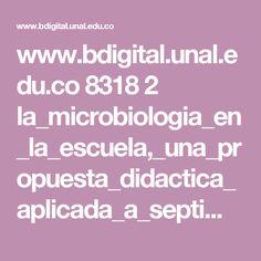 www.bdigital.unal.edu.co 8318 2 la_microbiologia_en_la_escuela,_una_propuesta_didactica_aplicada_a_septimo_grado_de_educacion_basica.pdf