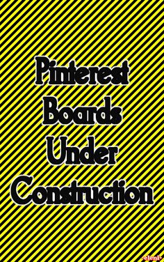 Pinterest Boards Under Construction - created by eleni