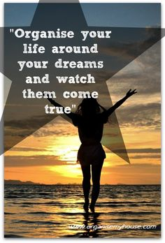 Organise your life around your dreams - quote via www.organisemyhouse.com