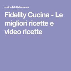 Fidelity Cucina - Le migliori ricette e video ricette