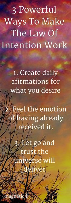 Make the power of intention work for you by simply asking the universe to deliver. This may sound obvious but if you don't ask for the right thing you won't get it. Much of the time people focus their intention on what they don't want. Unfortunately if th