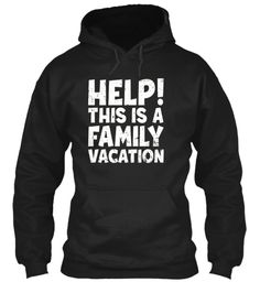 Help This Is A Family Vacation Black T-Shirt Front