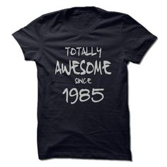 Totally Awesome Since 1985 T Shirts, Hoodie. Shopping Online Now ==►…