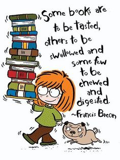 Some books are to be tasted, others to be swallowed and some few to be chewed and digested. -Francis Bacon
