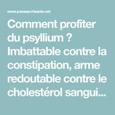 Comment profiter du psyllium ? Imbattable contre la constipation, arme redoutable contre le cholestérol sanguin, le psyllium est un produit naturel à connaitre. Sachez tout du psyllium.
