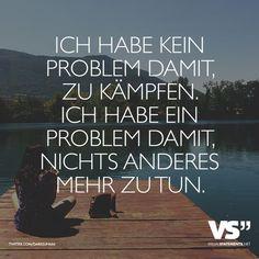 Visual Statements®️️ Ich habe kein Problem damit, zu kämpfen. Ich habe ein Problem damit, nichts anderes mehr zu tun. Sprüche / Zitate / Quotes /Leben / Freundschaft / Beziehung / Familie / tiefgründig / lustig / schön / nachdenken