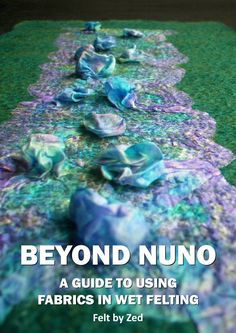 Fantastic instructional e-book/pdf - a guide to using fabrics in wet felting. Felt by Zed.