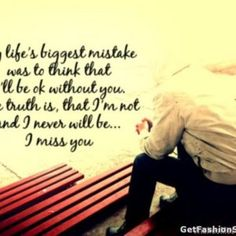 Broken Love Miss You Quotes - Heart Touching Fashion Summary I Miss You Quotes, Missing You Quotes, Me Quotes, Broken Love, Ex Girlfriends, I Need You, I Missed, My Life, Sayings