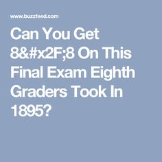 Can You Get 8/8 On This Final Exam Eighth Graders Took In 1895?