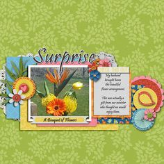 Surprise…..A Bouquet of Flowers  Credits:  Template:  Duo 05:  Honey I'm Good, La Belle Vie Designs;  Kit: This Year May, La Belle Vie Designs and Extras:  Back to Basics:  Labels by LBVD  Font Used: Pristina Available At:   http://scraporchard.com/market/Duo-05-Honey-I-m-Good.html,  http://scraporchard.com/market/This-Year-May-Kit-Digital-Scrapbook-Kit.html, and  http://scraporchard.com/market/Back-to-Basics-Labels-Templates.html