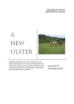 ANU issue 39 / A New Ulster  The December issue of Northern Ireland's monthly poetry and arts magazine featuring the works of Clare Cotter, Aoife Reilly, Kushal Poddar, John Doyle, Simon Ferris, Christophe Bregaint & Peter O'Neill, Alistair Graham, Lynne S Viti, Marcus Strider Jones, Wim de Vlaams, Patrick Goodman and PW Bridgman