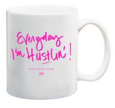 Ashley Brooke Designs - Every day I'm Hustlin' Coffee Mug Ashley Brooke Designs, Fancy Houses, Cute Cups, Novelty Mugs, Getting Things Done, New Moms, Gift Guide, Hand Lettering