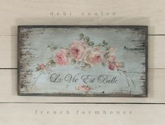 "Romantic French Farmhouse "" Life is Beautiful"" available at www.debicoules.com"