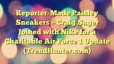 Reporter-Made Paisley Sneakers - Craig Sager Joined with Nike for a Charitable Air Force 1 Update (TrendHunter.com) - http://www.facebook.com/1444677875841839/posts/1610550342587924