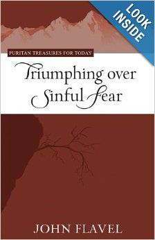 Triumphing Over Sinful Fear: John Flavel, J. Stephen Yuille: 9781601781321: Amazon.com: Books