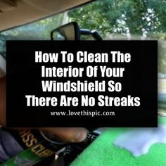 How To Clean The Interior Of Your Windshield So There Are No Streaks