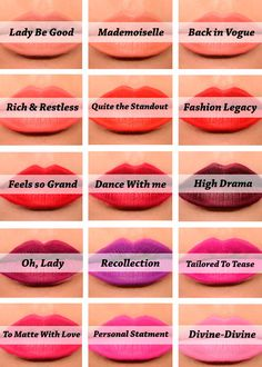 Fashion Legacy– Vermelho Intenso Feels So Grand– Vermelho Fechado High Drama– Roxo Intenso Dance With Me– Vermelho Cortina de Teatro Lady-Be-Good– Nude Quente Tailored to Tease– Fucsia Aberto Oh, Lady– Vinho Profundo Recollection– Violeta Intenso Quite the Standout– Vermelho Alaranjado Vibrante To Matte With Love– Framboesa Vibrante Personal Statement– Pink Divine-Divine– Pink claro Mademoiselle-Coral Vibrante Back in Vogue– Nude Pêssego Rich & Restless– Salmão