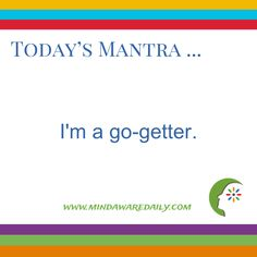 Today's #Mantra ... I'm a go-getter.  Get a different mantra in your email inbox for FREE: http://ift.tt/2mIOBYA