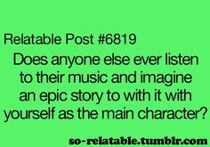 All the time especially when I'm listening to country!