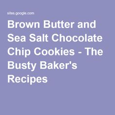Brown Butter and Sea Salt Chocolate Chip Cookies - The Busty Baker's Recipes
