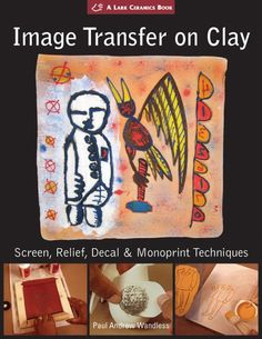 Image Transfer on Clay: Screen, Relief, Decal & Monoprint Techniques (A Lark Ceramics Book): by Paul Andrew Wandless: 9781579906351: Amazon.com...