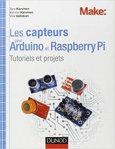 Amazon.fr - Les capteurs pour Arduino et Raspberry Pi - Tutoriels et projets - Tero Karvinen, Kimmo Karvinen, Ville Valtokari - Livres